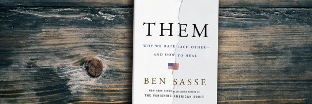 Ben Sasse's Book 'Them' Offers Help in Lonely, Hateful Times