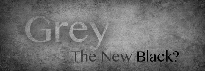 Grey – The New Black?